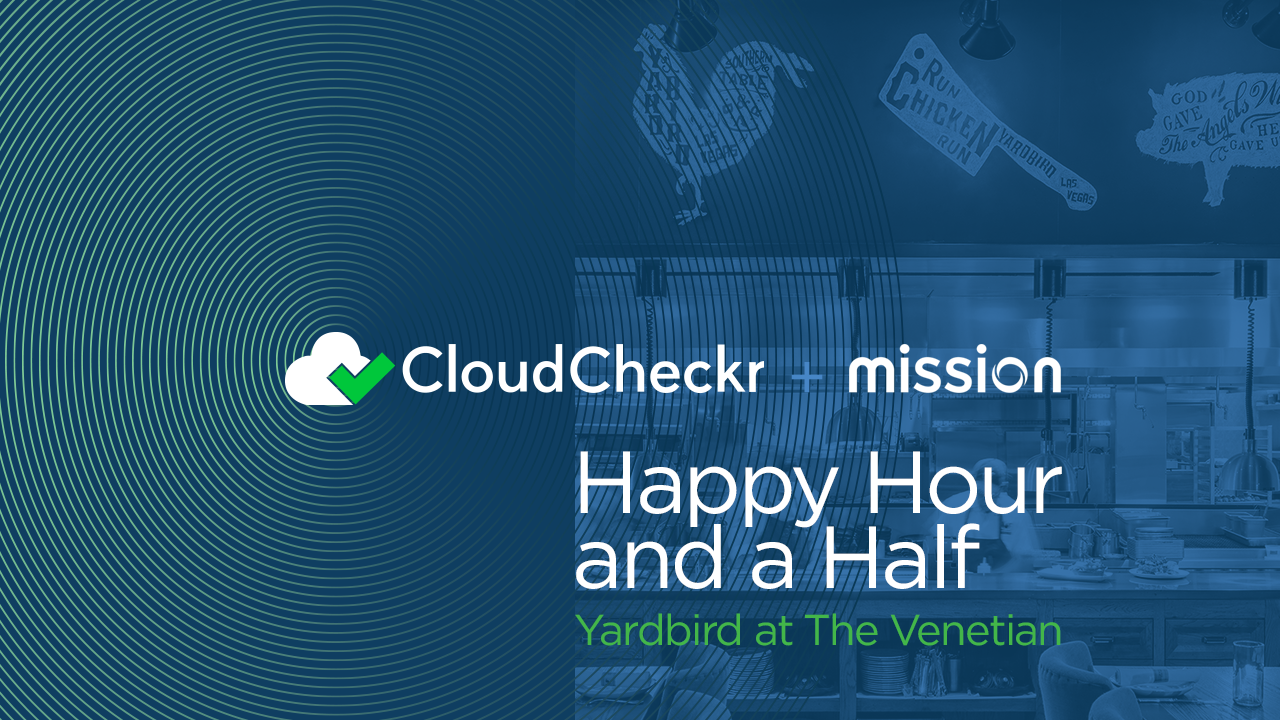 CloudCheckr + Mission: Happy Hour and a Half at AWS re:Invent 2018