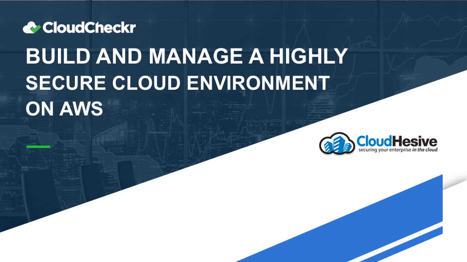 BUILD AND MANAGE A HIGHLY SECURE CLOUD ENVIRONMENT ON AWS