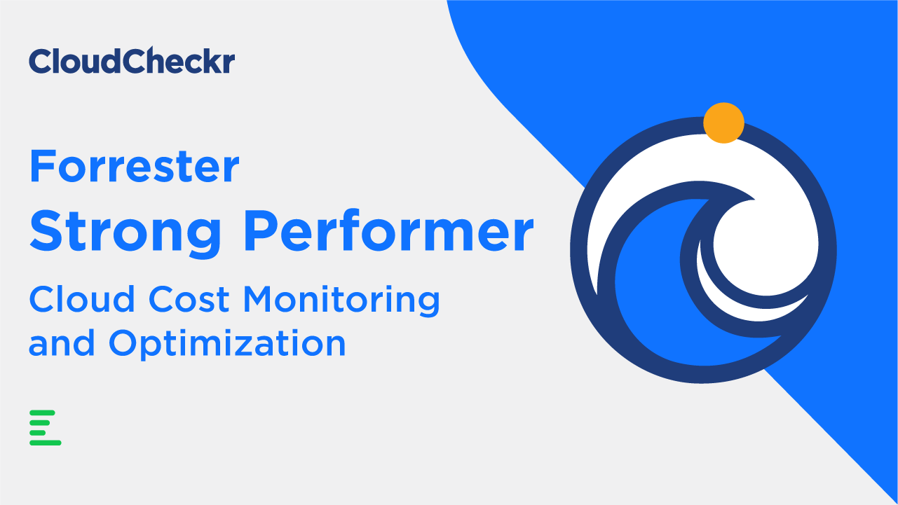 CloudCheckr named a Forrester Strong Performer for Cloud Cost Monitoring and Optimization